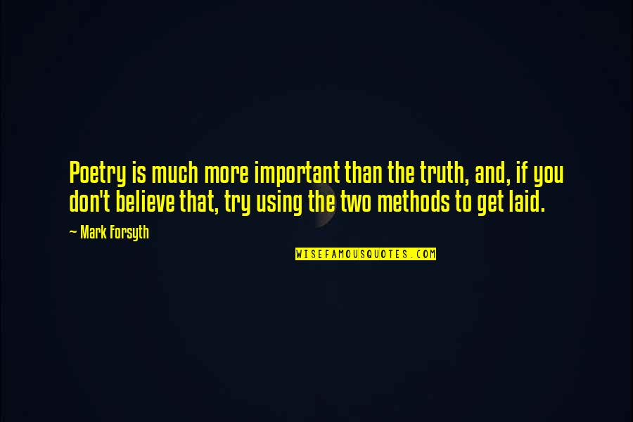 Mark Forsyth Quotes By Mark Forsyth: Poetry is much more important than the truth,