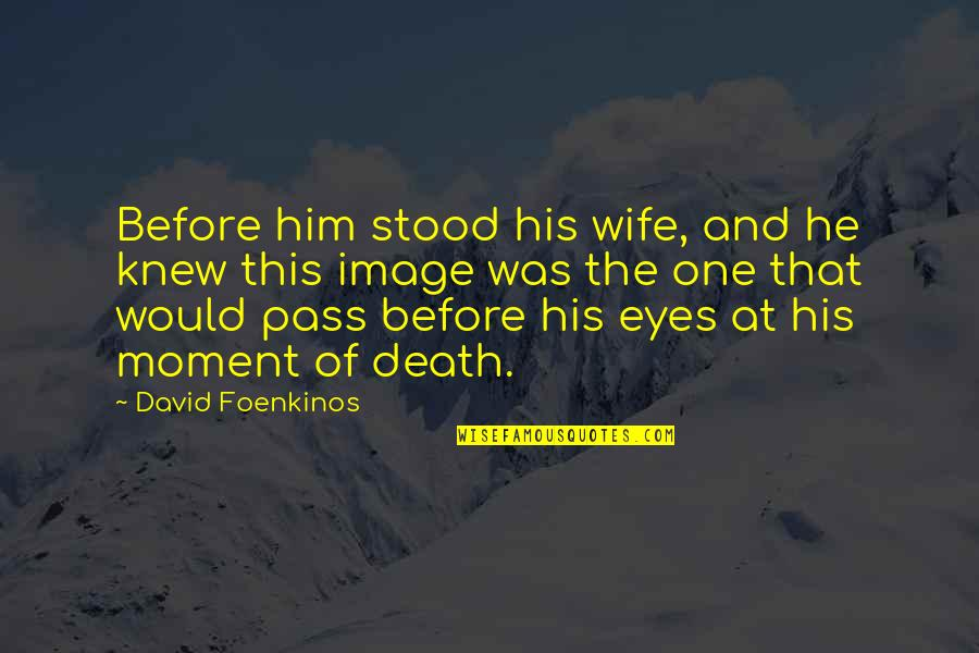 Mark Gorman Quotes By David Foenkinos: Before him stood his wife, and he knew