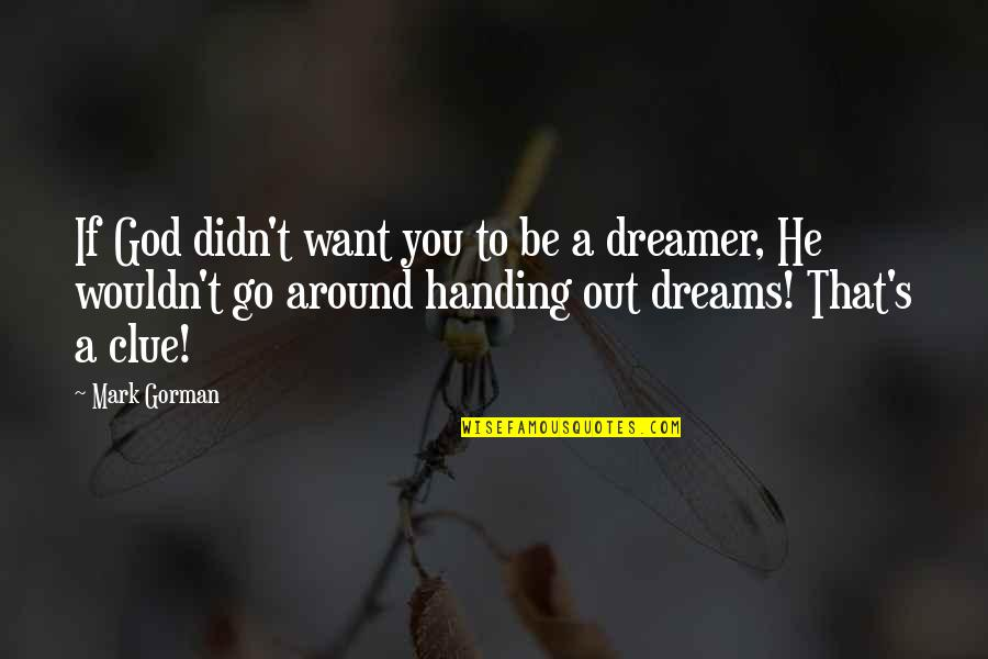 Mark Gorman Quotes By Mark Gorman: If God didn't want you to be a