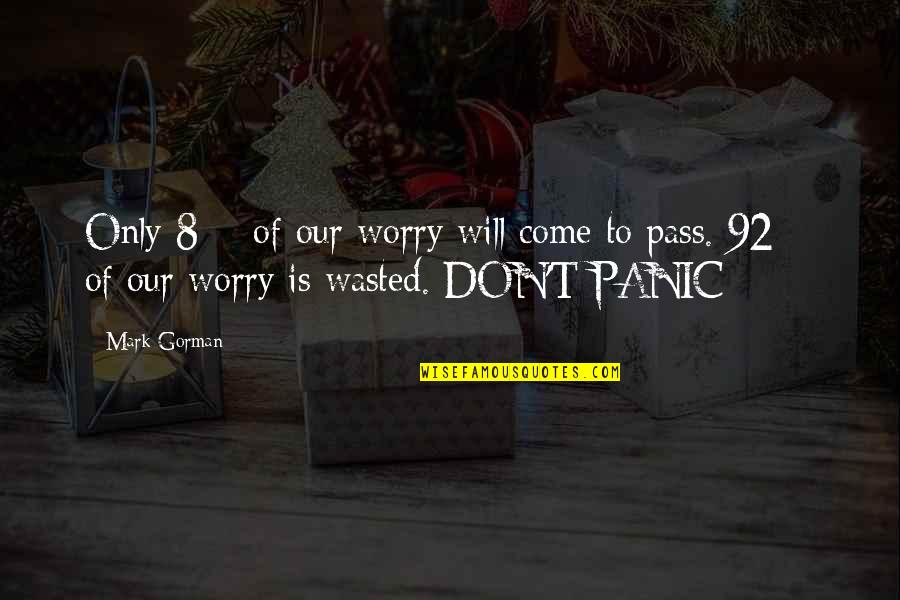 Mark Gorman Quotes By Mark Gorman: Only 8% of our worry will come to