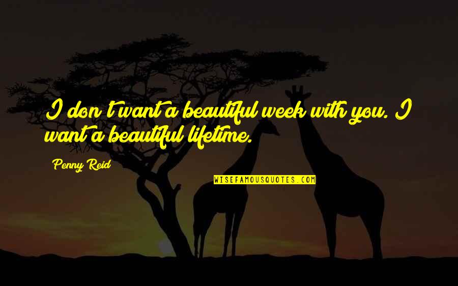 Mark Gorman Quotes By Penny Reid: I don't want a beautiful week with you.