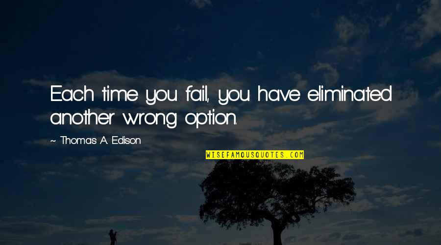 Mark Gorman Quotes By Thomas A. Edison: Each time you fail, you have eliminated another
