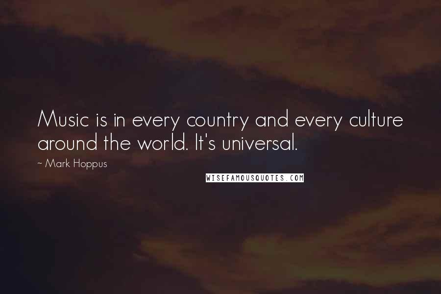 Mark Hoppus quotes: Music is in every country and every culture around the world. It's universal.
