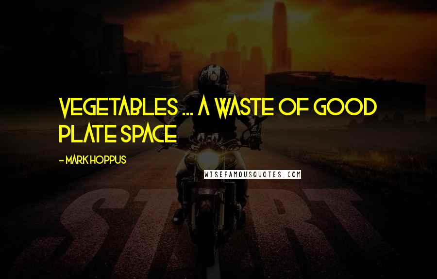 Mark Hoppus quotes: Vegetables ... a waste of good plate space