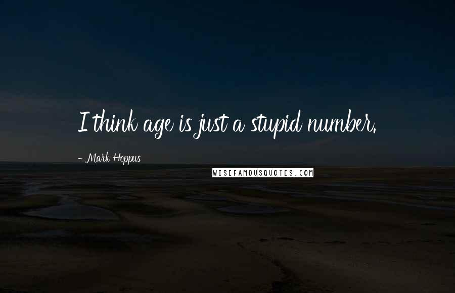 Mark Hoppus quotes: I think age is just a stupid number.