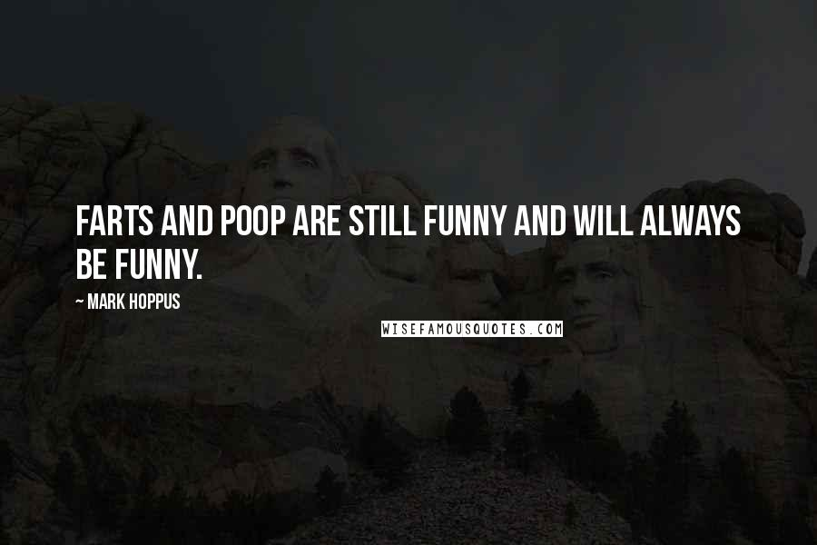 Mark Hoppus quotes: Farts and poop are still funny and will always be funny.