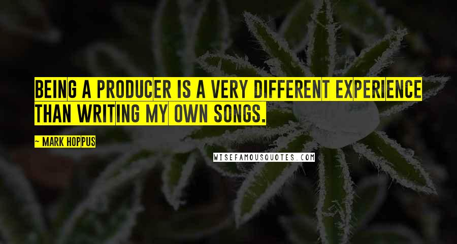 Mark Hoppus quotes: Being a producer is a very different experience than writing my own songs.