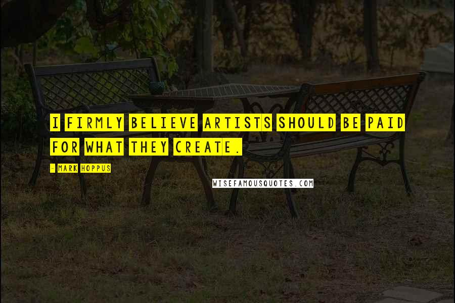 Mark Hoppus quotes: I firmly believe artists should be paid for what they create.
