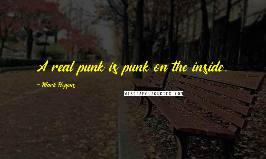 Mark Hoppus quotes: A real punk is punk on the inside.