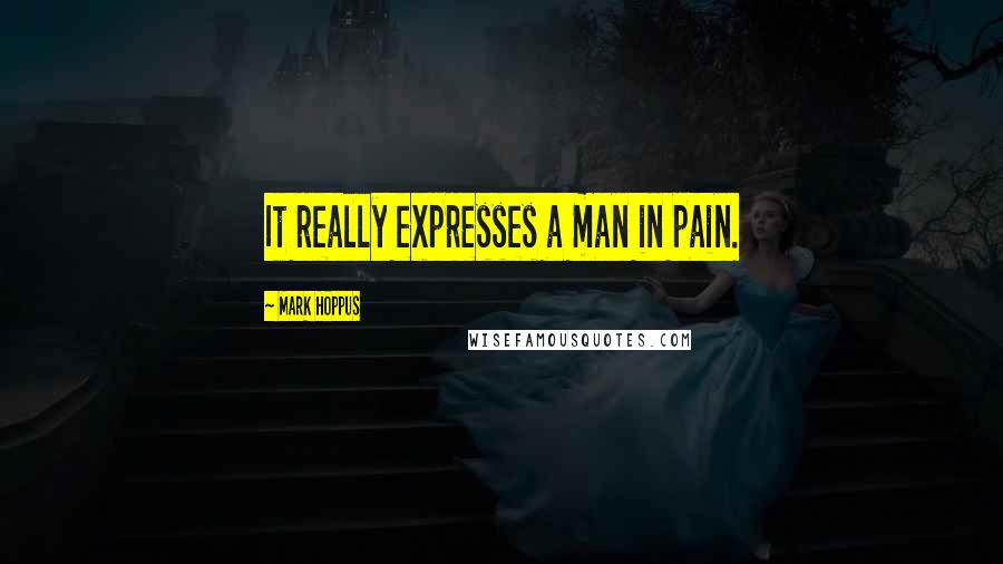 Mark Hoppus quotes: It really expresses a man in pain.