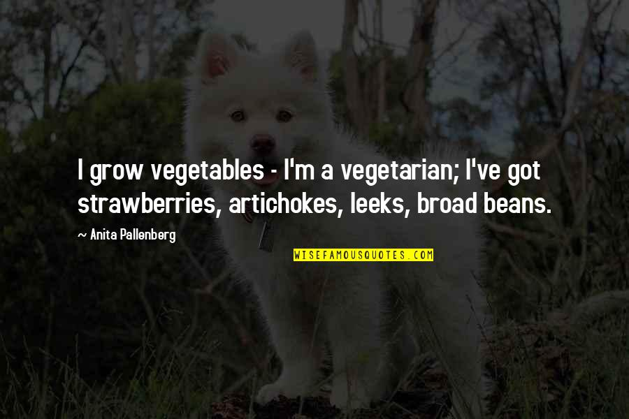 Mark Mazzoleni Quotes By Anita Pallenberg: I grow vegetables - I'm a vegetarian; I've