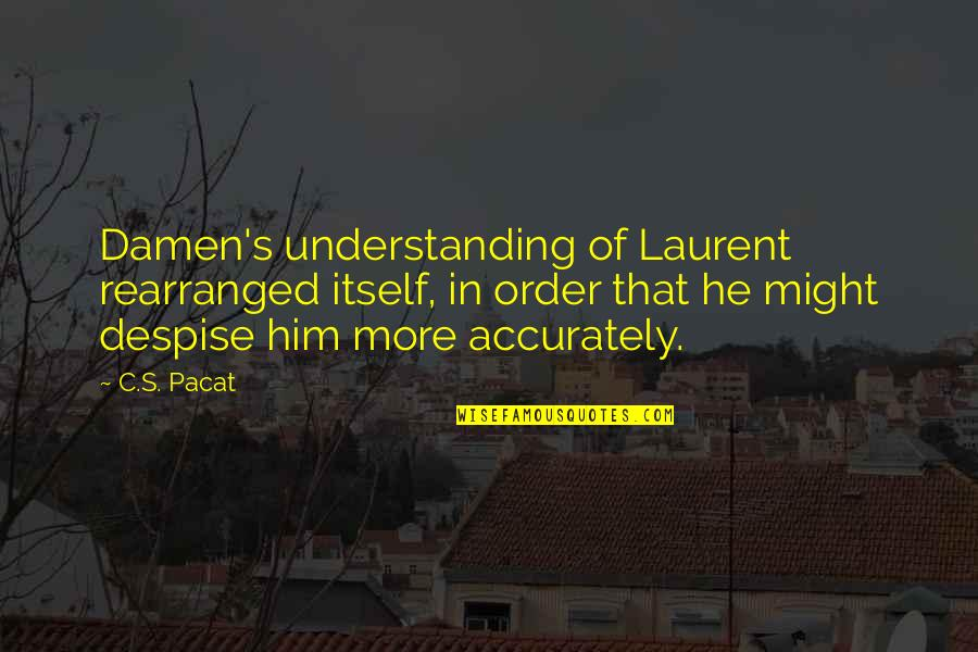 Mark Mazzoleni Quotes By C.S. Pacat: Damen's understanding of Laurent rearranged itself, in order