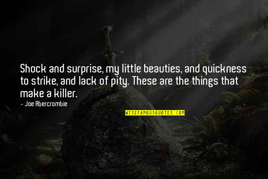 Mark Mazzoleni Quotes By Joe Abercrombie: Shock and surprise, my little beauties, and quickness