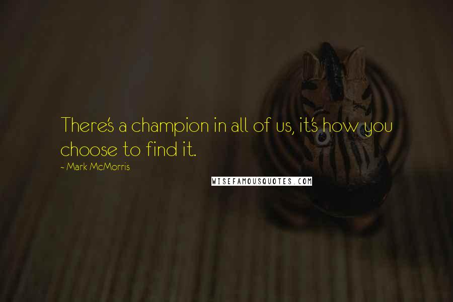 Mark McMorris quotes: There's a champion in all of us, it's how you choose to find it.