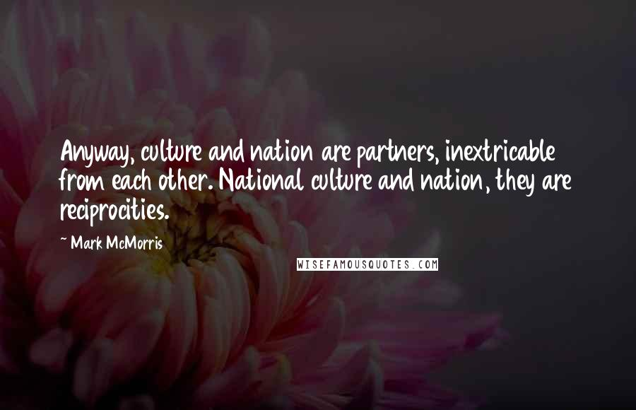 Mark McMorris quotes: Anyway, culture and nation are partners, inextricable from each other. National culture and nation, they are reciprocities.