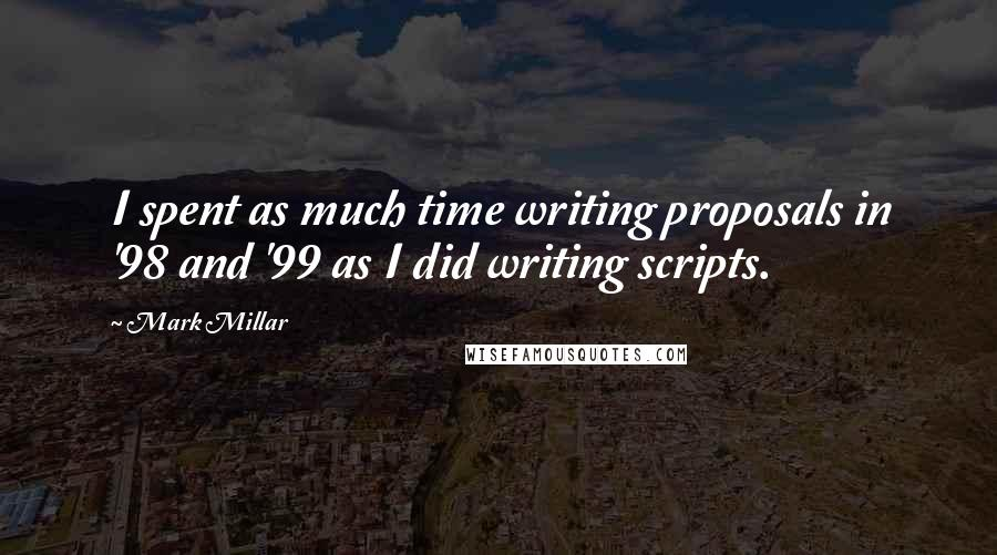 Mark Millar quotes: I spent as much time writing proposals in '98 and '99 as I did writing scripts.