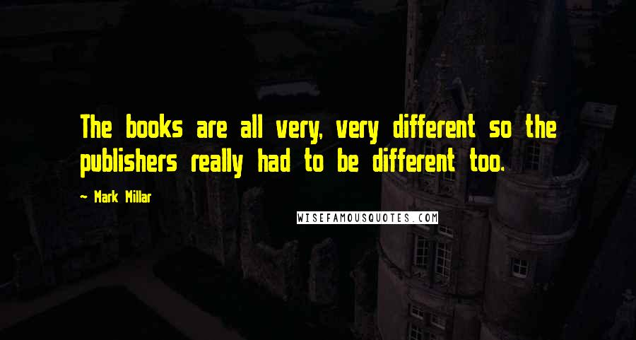 Mark Millar quotes: The books are all very, very different so the publishers really had to be different too.