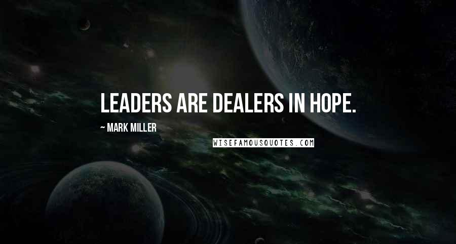 Mark Miller quotes: Leaders are dealers in hope.