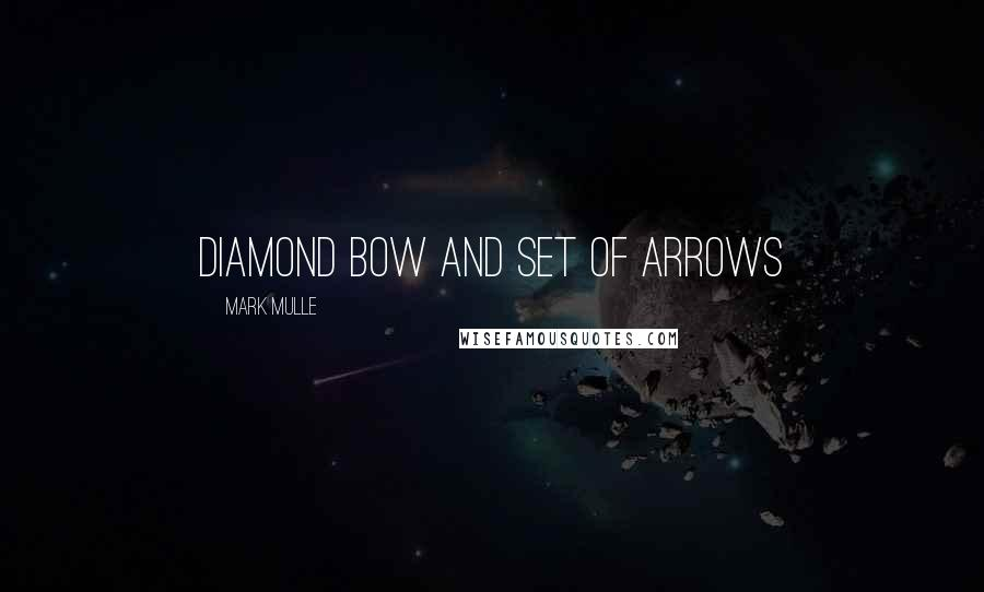 Mark Mulle quotes: diamond bow and set of arrows