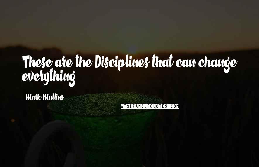 Mark Mullins quotes: These are the Disciplines that can change everything!