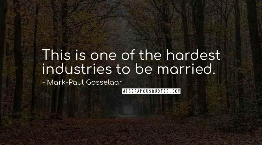 Mark-Paul Gosselaar quotes: This is one of the hardest industries to be married.