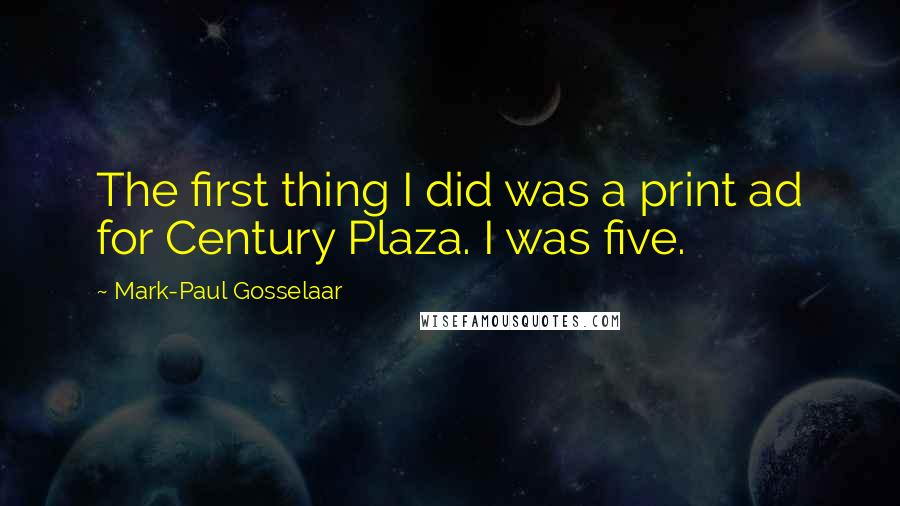 Mark-Paul Gosselaar quotes: The first thing I did was a print ad for Century Plaza. I was five.