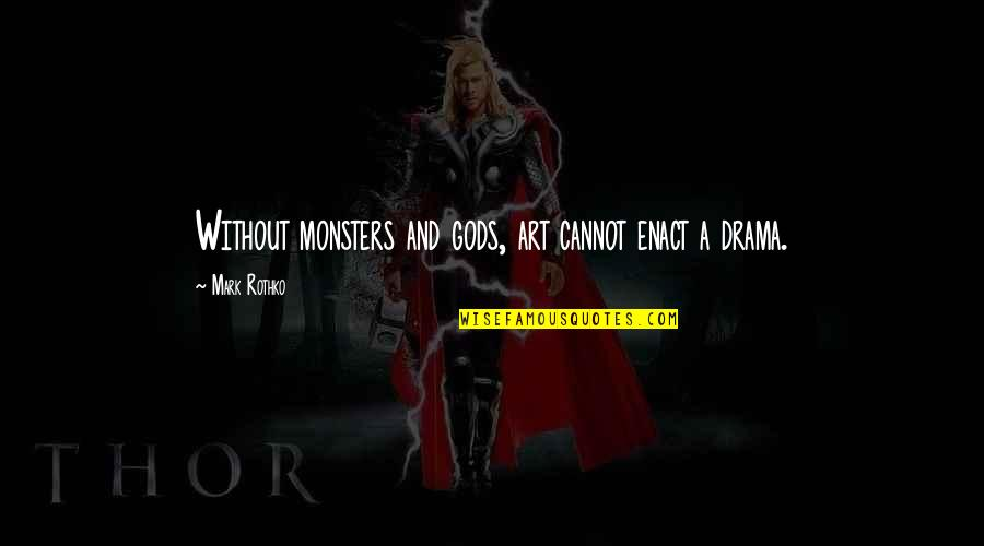 Mark Rothko Quotes By Mark Rothko: Without monsters and gods, art cannot enact a