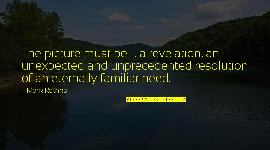 Mark Rothko Quotes By Mark Rothko: The picture must be ... a revelation, an