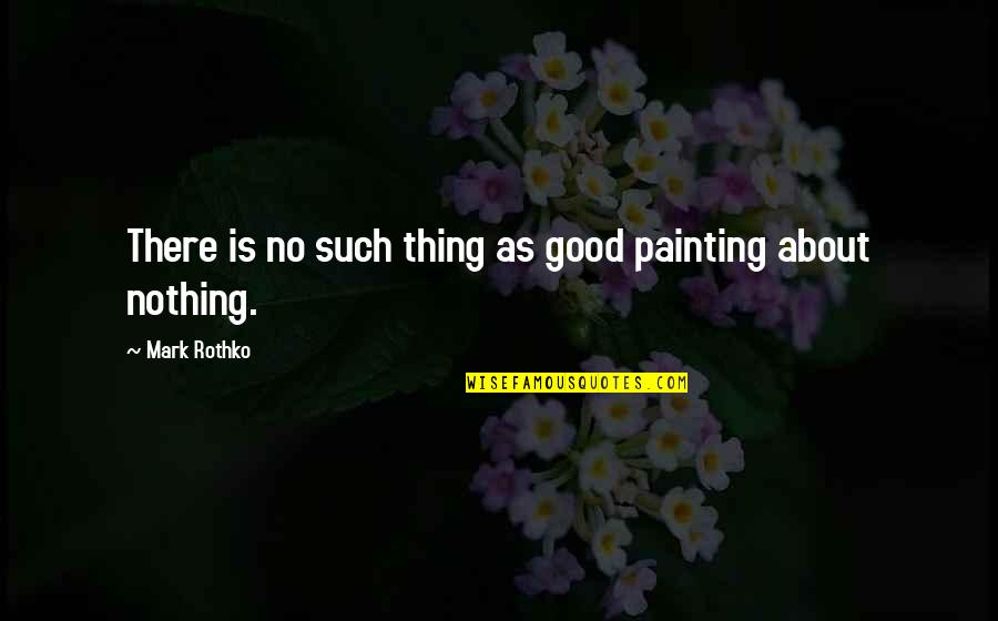Mark Rothko Quotes By Mark Rothko: There is no such thing as good painting