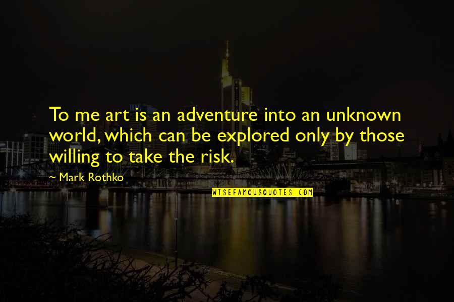 Mark Rothko Quotes By Mark Rothko: To me art is an adventure into an