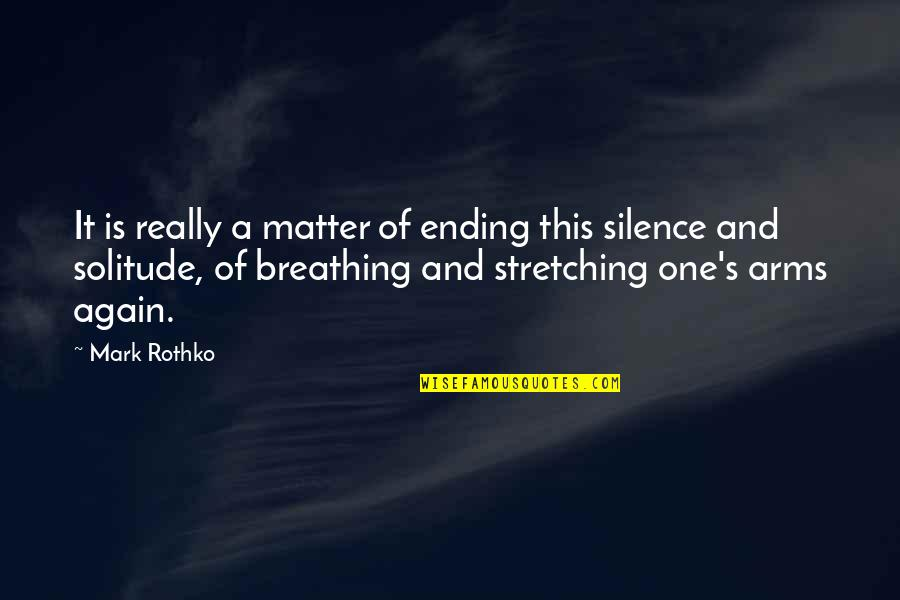 Mark Rothko Quotes By Mark Rothko: It is really a matter of ending this