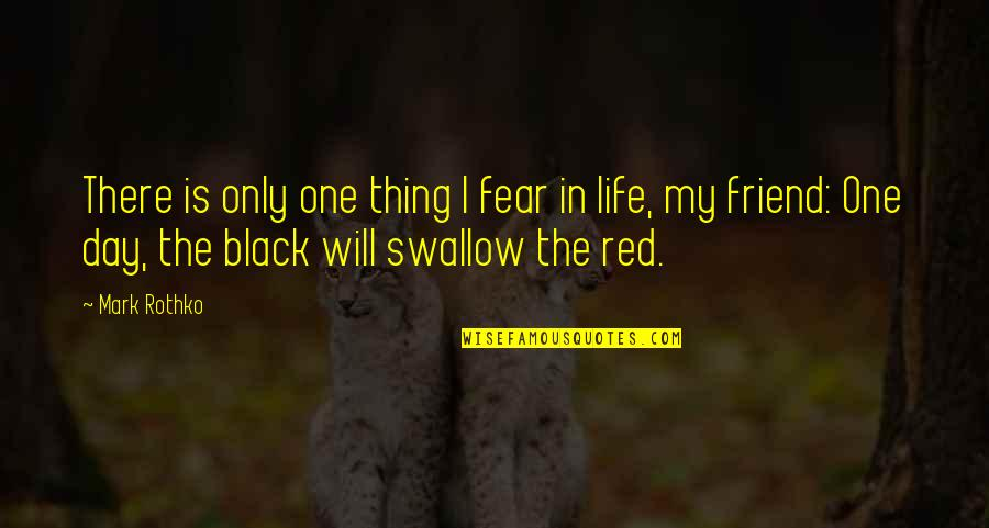Mark Rothko Quotes By Mark Rothko: There is only one thing I fear in