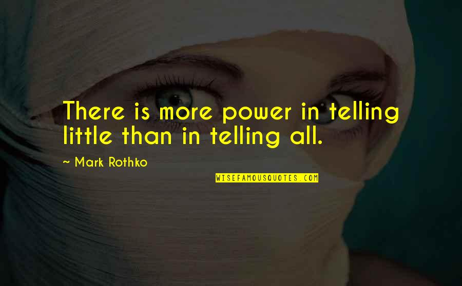 Mark Rothko Quotes By Mark Rothko: There is more power in telling little than