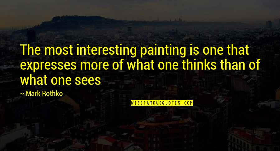 Mark Rothko Quotes By Mark Rothko: The most interesting painting is one that expresses