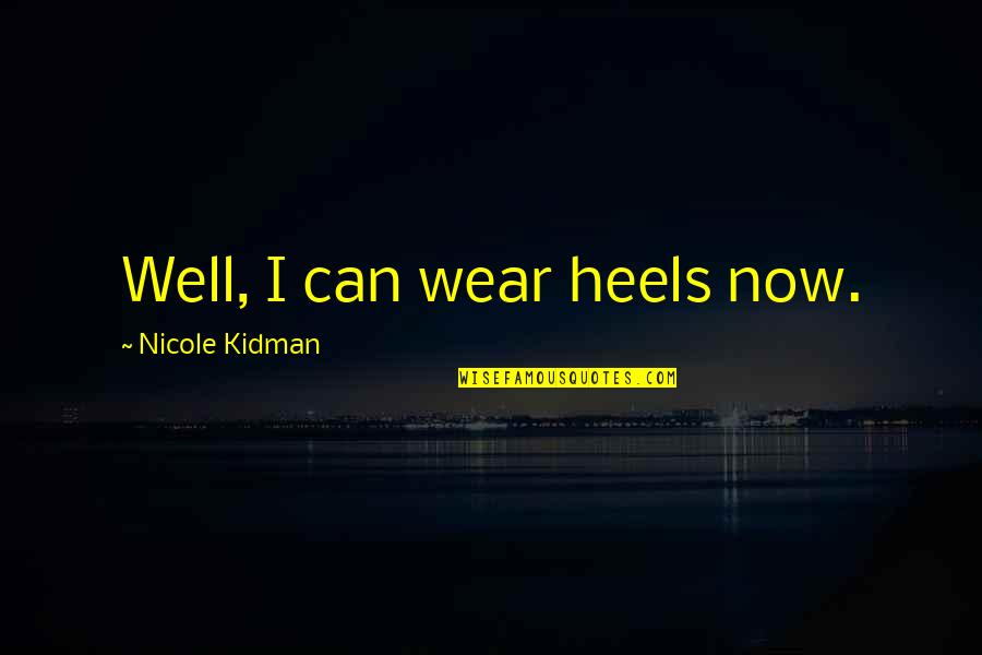 Mark Rothko Quotes By Nicole Kidman: Well, I can wear heels now.