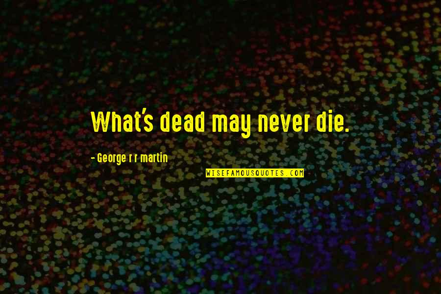 Mark Ruffalo Begin Again Quotes By George R R Martin: What's dead may never die.
