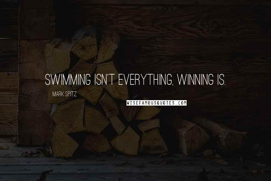 Mark Spitz quotes: Swimming isn't everything, winning is.