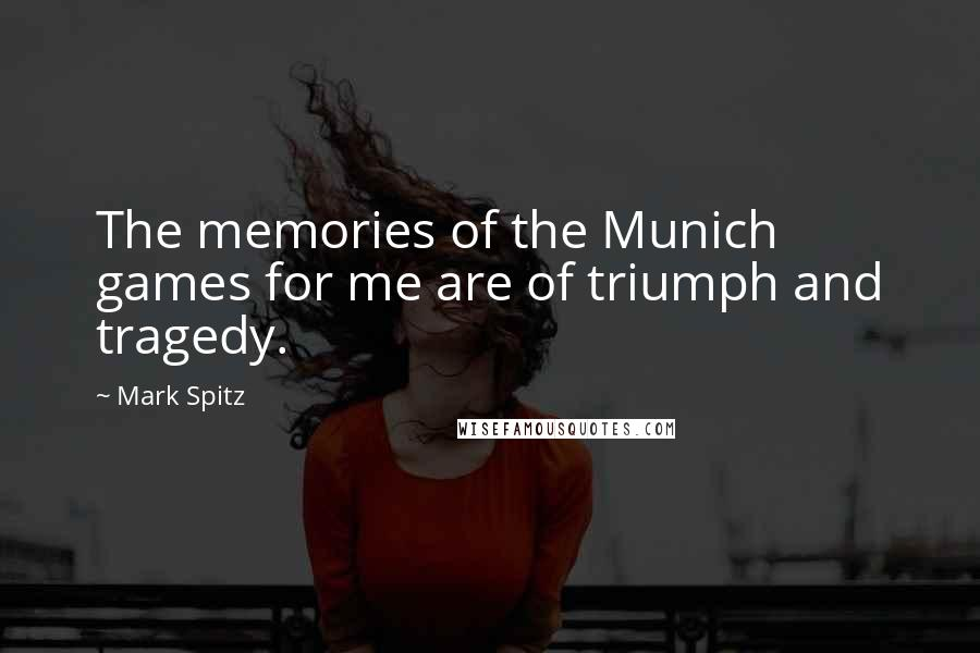 Mark Spitz quotes: The memories of the Munich games for me are of triumph and tragedy.