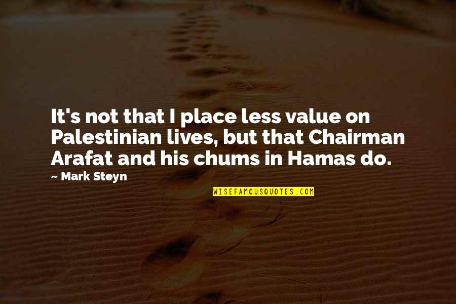 Mark Steyn Quotes By Mark Steyn: It's not that I place less value on