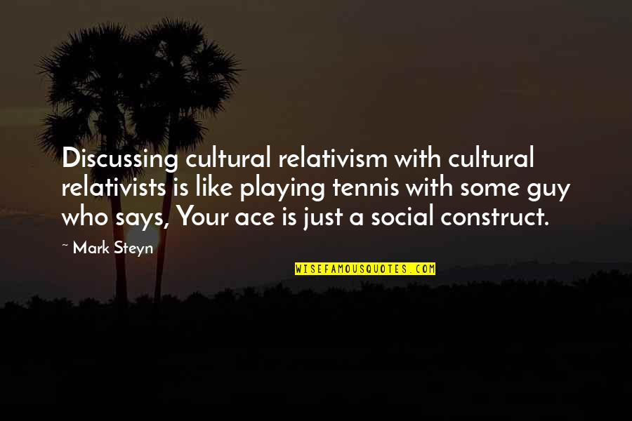 Mark Steyn Quotes By Mark Steyn: Discussing cultural relativism with cultural relativists is like