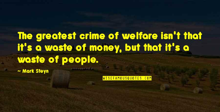 Mark Steyn Quotes By Mark Steyn: The greatest crime of welfare isn't that it's