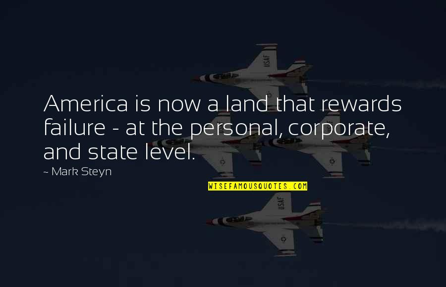 Mark Steyn Quotes By Mark Steyn: America is now a land that rewards failure
