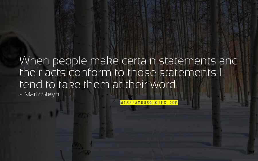 Mark Steyn Quotes By Mark Steyn: When people make certain statements and their acts