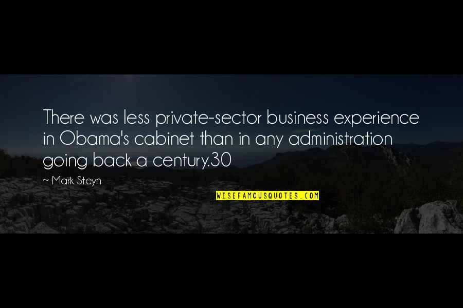 Mark Steyn Quotes By Mark Steyn: There was less private-sector business experience in Obama's