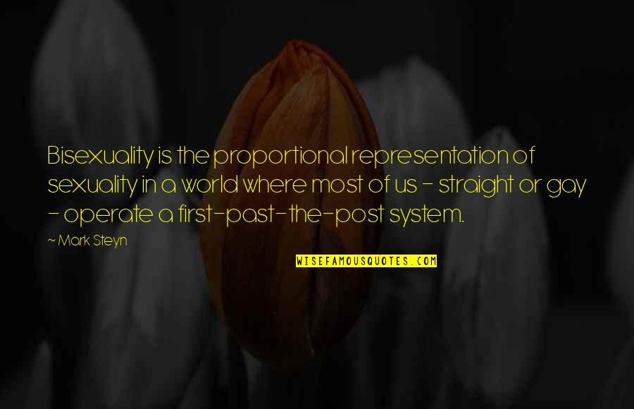 Mark Steyn Quotes By Mark Steyn: Bisexuality is the proportional representation of sexuality in