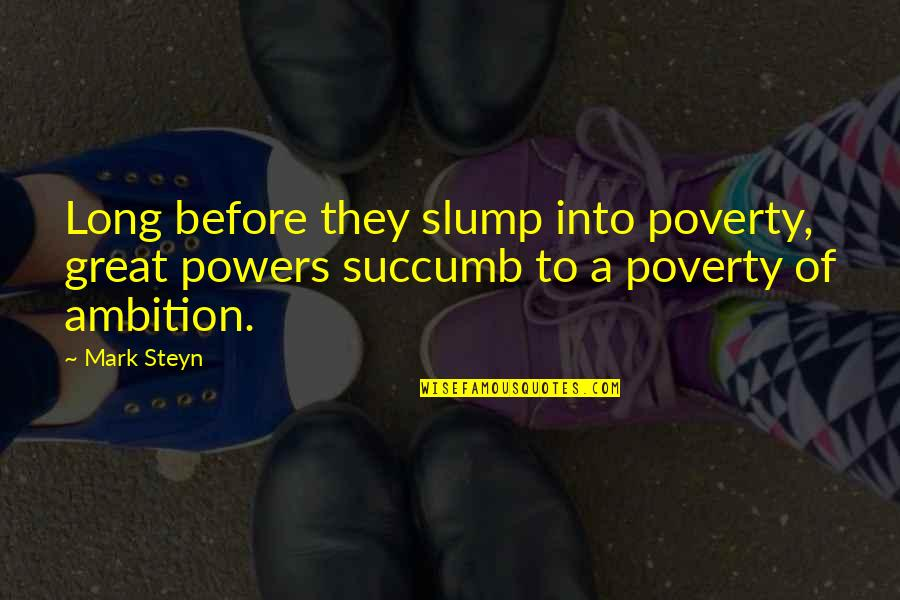 Mark Steyn Quotes By Mark Steyn: Long before they slump into poverty, great powers