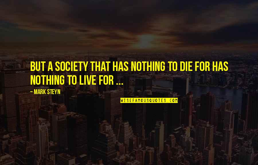 Mark Steyn Quotes By Mark Steyn: But a society that has nothing to die