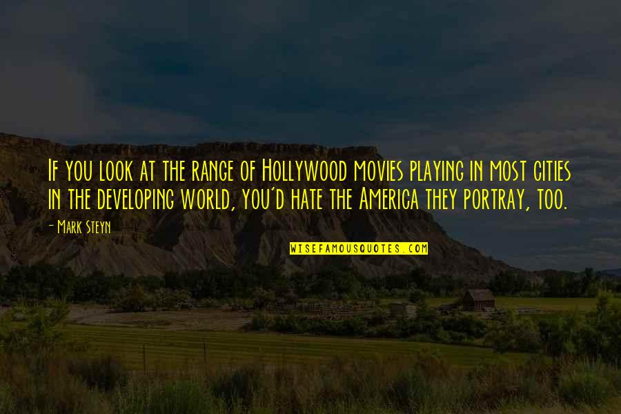 Mark Steyn Quotes By Mark Steyn: If you look at the range of Hollywood