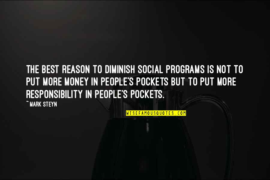 Mark Steyn Quotes By Mark Steyn: The best reason to diminish social programs is