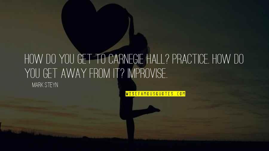 Mark Steyn Quotes By Mark Steyn: How do you get to Carnegie Hall? Practice.